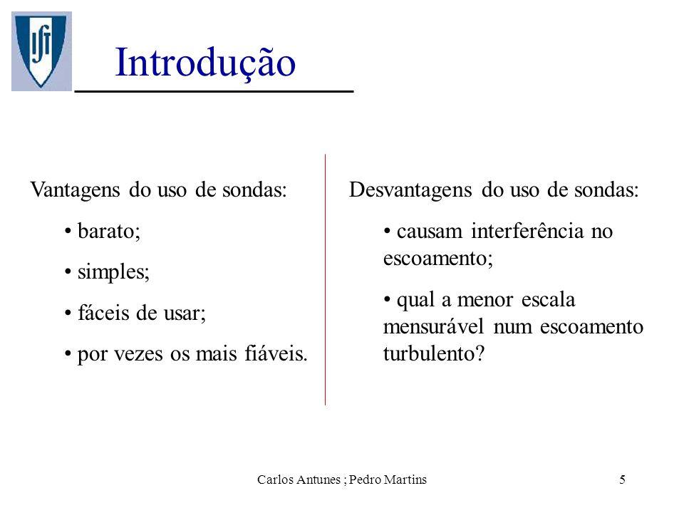 Carlos Antunes ; Pedro Martins5 Introdução Vantagens do uso de sondas: barato; simples; fáceis de usar; por vezes os mais fiáveis. Desvantagens do uso