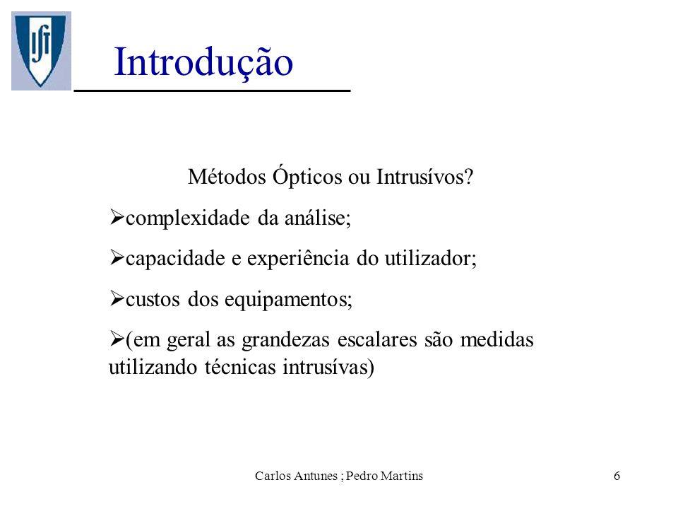 Carlos Antunes ; Pedro Martins6 Introdução Métodos Ópticos ou Intrusívos? complexidade da análise; capacidade e experiência do utilizador; custos dos