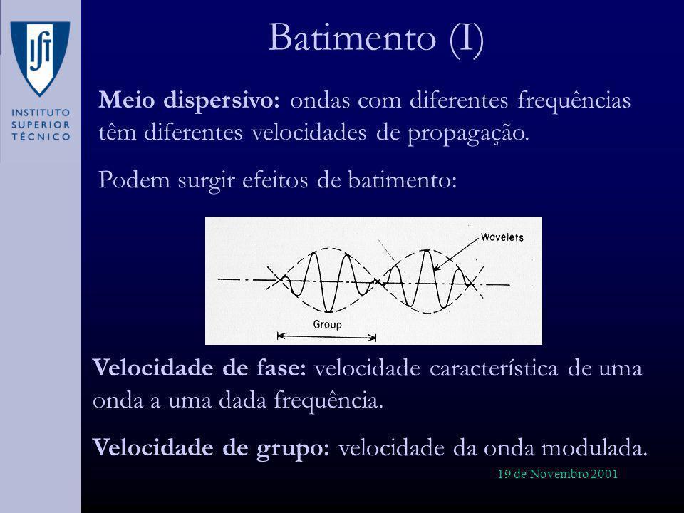 19 de Novembro 2001 Batimento (I) Meio dispersivo: ondas com diferentes frequências têm diferentes velocidades de propagação. Podem surgir efeitos de