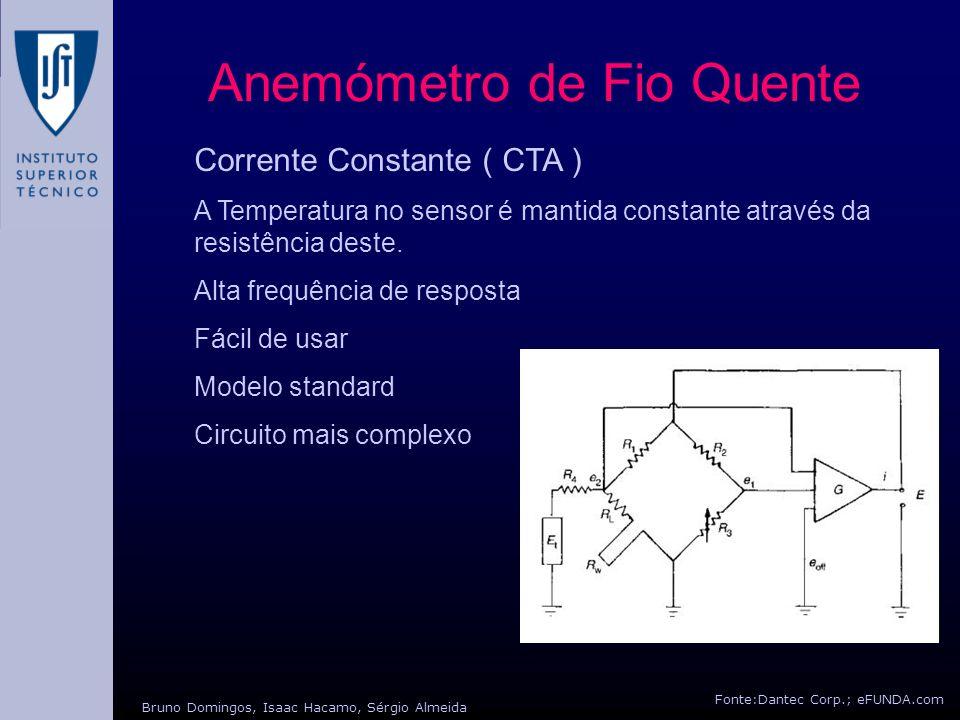 Fonte:Dantec Corp.; eFUNDA.com Bruno Domingos, Isaac Hacamo, Sérgio Almeida Anemómetro de Fio Quente Corrente Constante ( CTA ) A Temperatura no senso