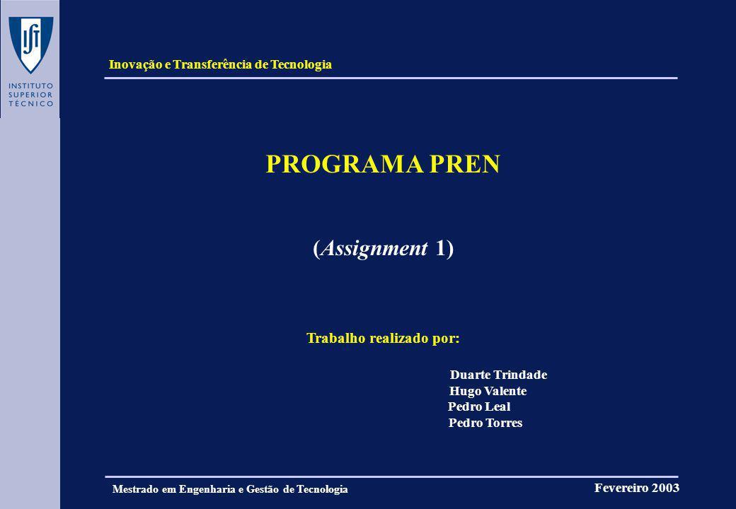 Inovação e Transferência de Tecnologia Fevereiro 2003 Mestrado em Engenharia e Gestão de Tecnologia PROGRAMA PREN (Assignment 1) Trabalho realizado po