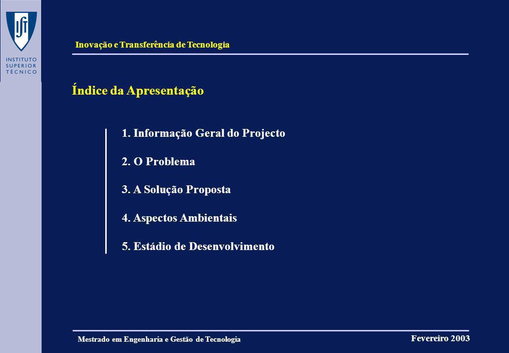 Inovação e Transferência de Tecnologia Fevereiro 2003 Mestrado em Engenharia e Gestão de Tecnologia Índice da Apresentação 1. Informação Geral do Proj
