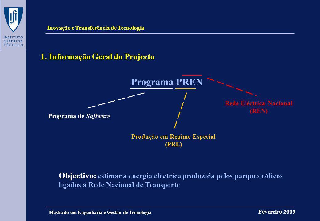 Inovação e Transferência de Tecnologia Fevereiro 2003 Mestrado em Engenharia e Gestão de Tecnologia 1. Informação Geral do Projecto Programa PREN Prog