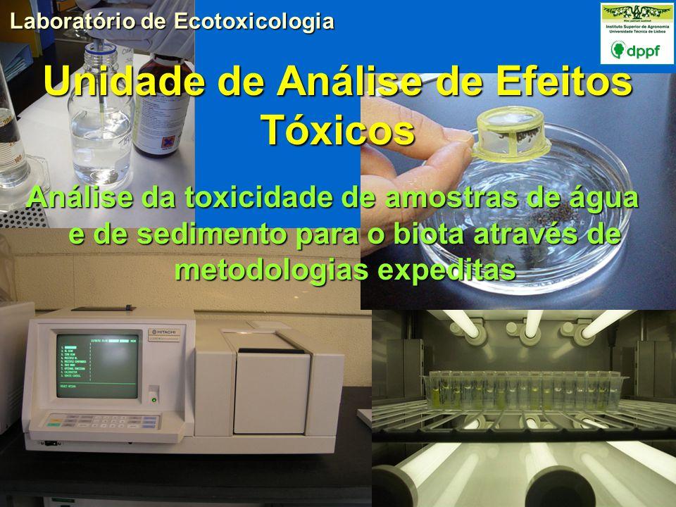 Unidade de Análise de Efeitos Tóxicos Análise da toxicidade de amostras de água e de sedimento para o biota através de metodologias expeditas Laboratório de Ecotoxicologia