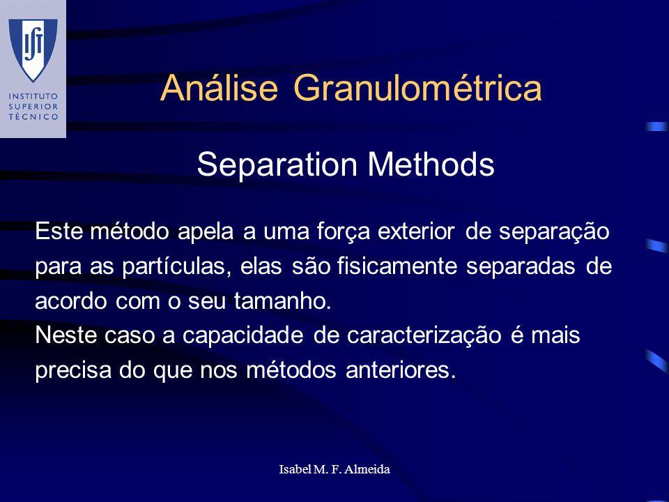 Isabel M. F. Almeida Análise Granulométrica Este método apela a uma força exterior de separação para as partículas, elas são fisicamente separadas de