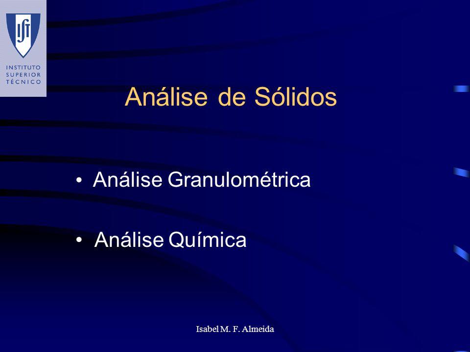 Isabel M. F. Almeida Análise de Sólidos Análise Granulométrica Análise Química