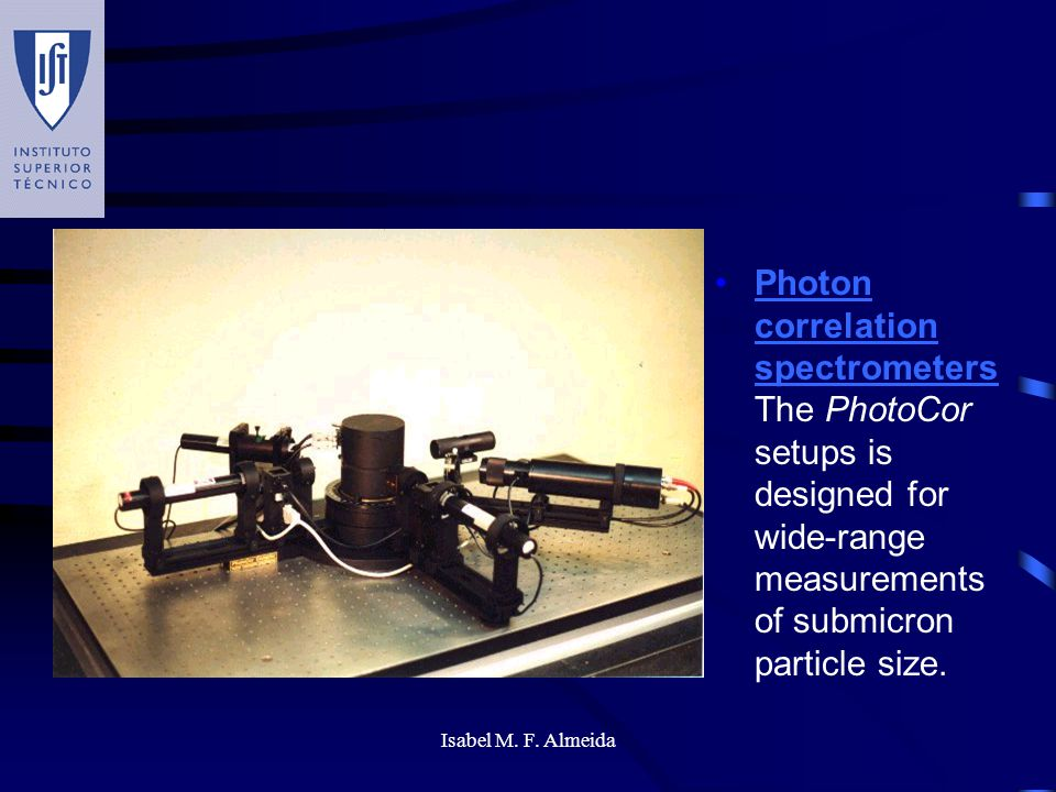 Isabel M. F. Almeida Photon correlation spectrometers The PhotoCor setups is designed for wide-range measurements of submicron particle size.Photon co