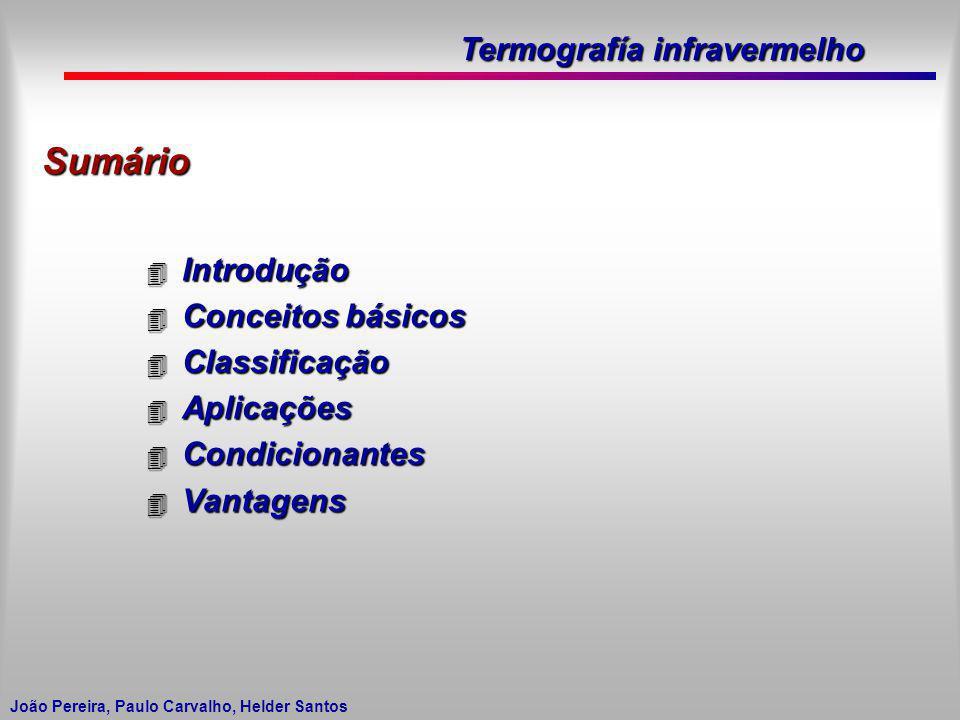 Termografía infravermelho João Pereira, Paulo Carvalho, Helder Santos Sumário 4 Introdução 4 Conceitos básicos 4 Classificação 4 Aplicações 4 Condicio