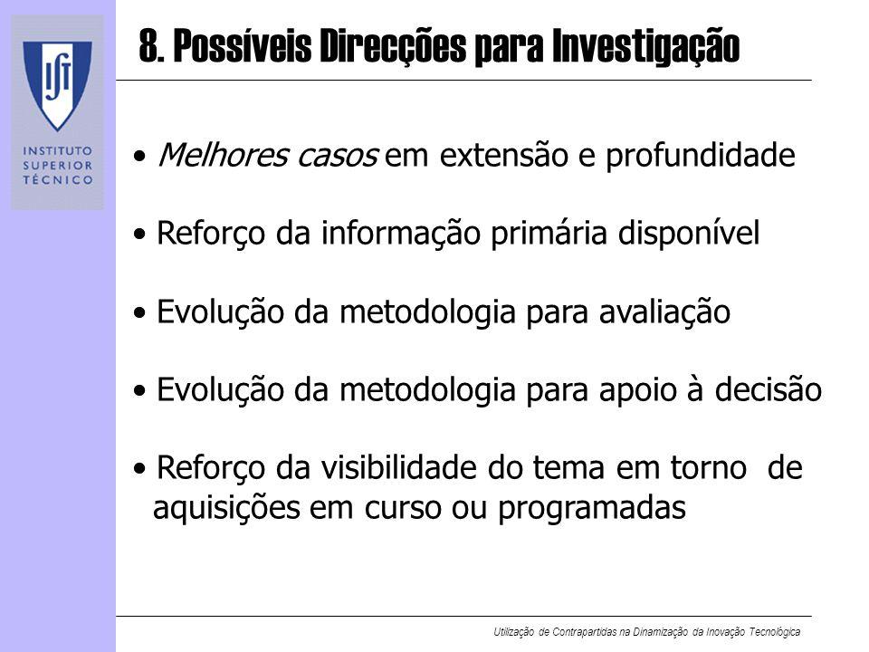 Utilização de Contrapartidas na Dinamização da Inovação Tecnológica 8. Possíveis Direcções para Investigação Melhores casos em extensão e profundidade