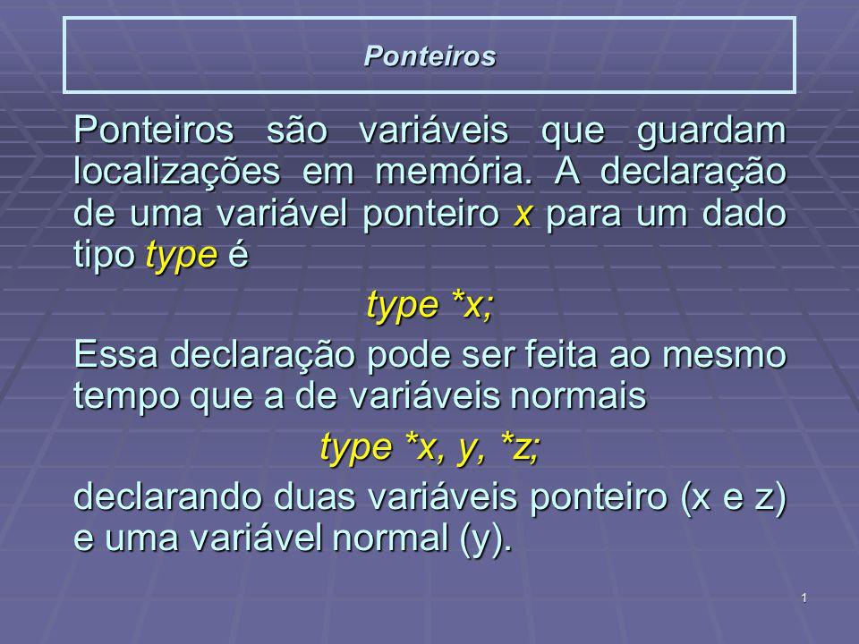 1 Ponteiros Ponteiros são variáveis que guardam localizações em memória.