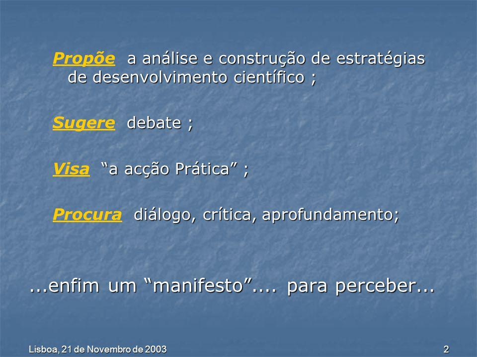 Lisboa, 21 de Novembro de 2003 3 Conceito de Cultura Científica (CC) A Cultura Científica é entendida como cultura dos cientistas, isto é, cultura produzida no contexto da produção científica.