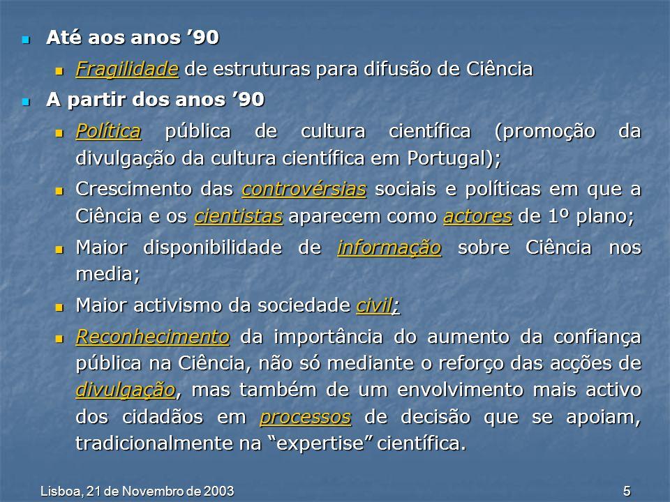 Lisboa, 21 de Novembro de 2003 6 A Dimensão do Conceito A noção de Cultura Científica não deve ignorar ou menosprezar a pluralidade e a complexidade, quer das Ciências, quer dos públicos, quer dos contextos sociais, culturais, económicos ou políticos em que os públicos interagem com a Ciência.
