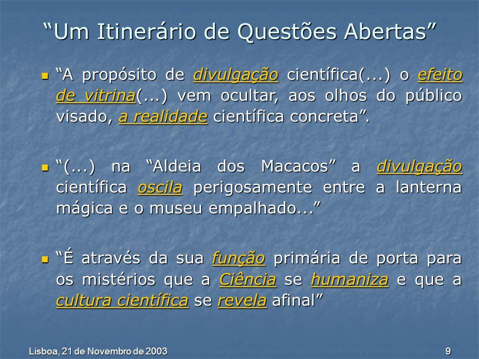 Lisboa, 21 de Novembro de 2003 10 Um Itinerário de Questões Abertas O que poderá ser Cultura Científica .