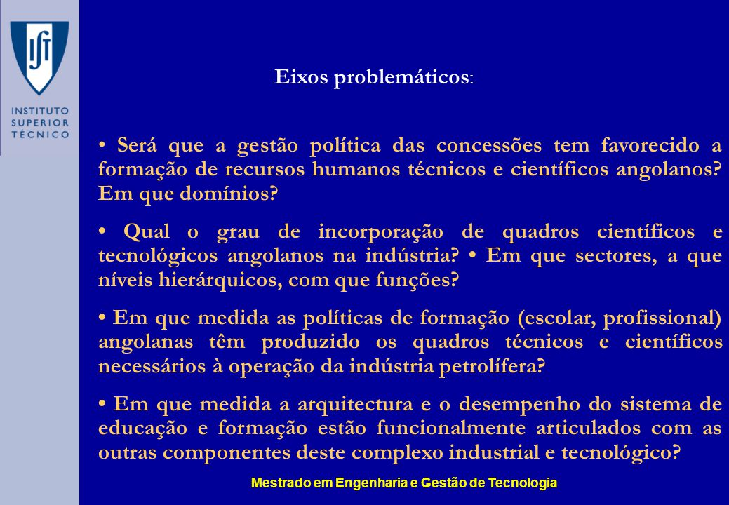 Será que a gestão política das concessões tem favorecido a formação de recursos humanos técnicos e científicos angolanos? Em que domínios? Qual o grau