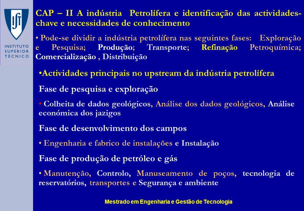 CAP – II A indústria Petrolífera e identificação das actividades- chave e necessidades de conhecimento Pode-se dividir a indústria petrolífera nas seg