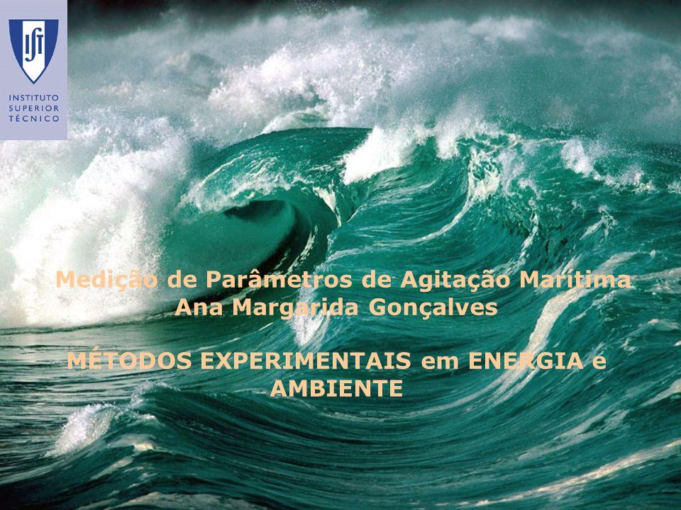 Enquadramento e Objectivos ENERGIA DAS ONDAS MARÍTIMAS Avaliação do recurso energético das ondas marítimas a partir de medições efectuadas por: Bóia Ondógrafo Radar Altímetro