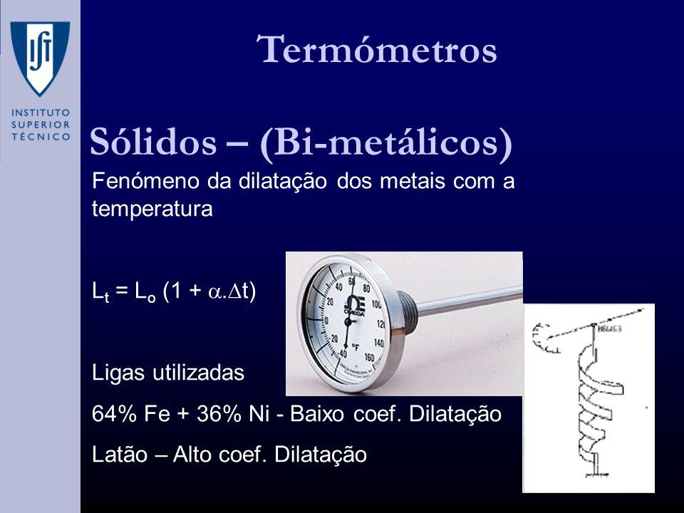 Termómetros Sólidos – (Bi-metálicos) Fenómeno da dilatação dos metais com a temperatura L t = L o (1 +. t) Ligas utilizadas 64% Fe + 36% Ni - Baixo co