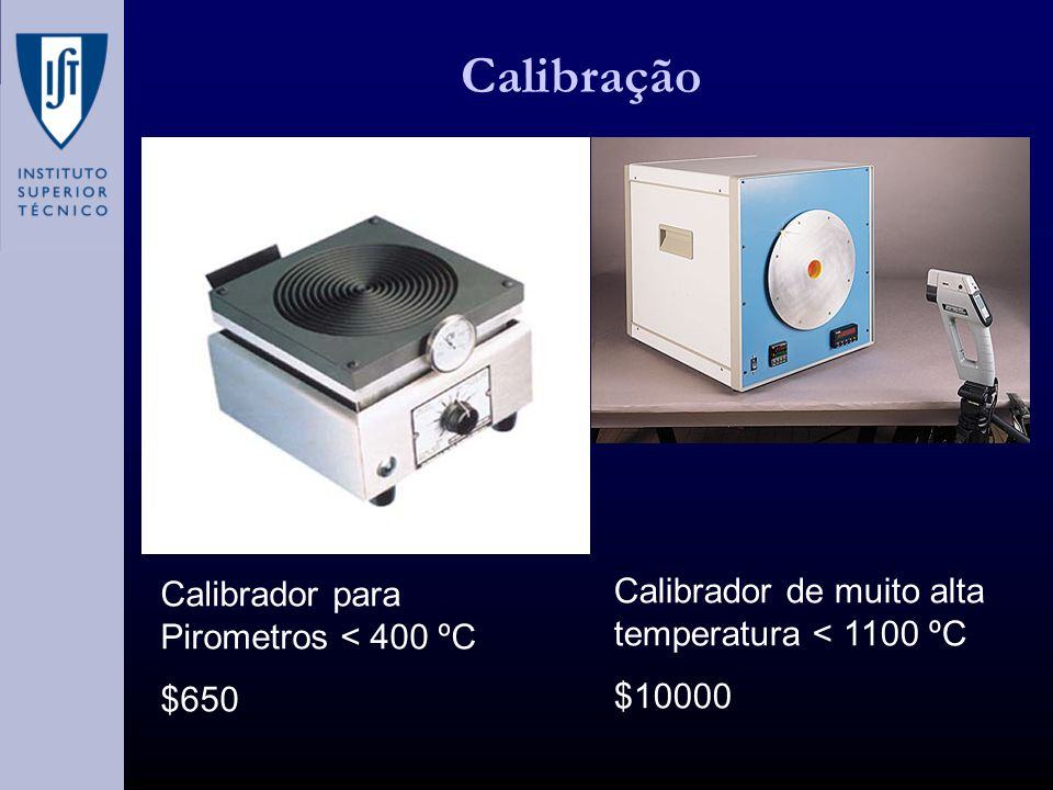 Calibração Calibrador para Pirometros < 400 ºC $650 Calibrador de muito alta temperatura < 1100 ºC $10000