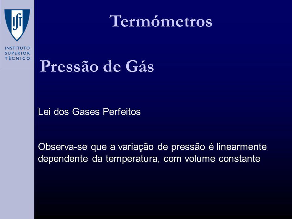 Termómetros Pressão de Gás Lei dos Gases Perfeitos Observa-se que a variação de pressão é linearmente dependente da temperatura, com volume constante