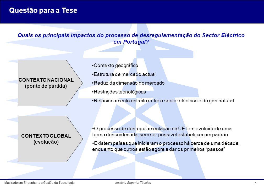 Mestrado em Engenharia e Gestão de Tecnologia 7 Instituto Superior Técnico Questão para a Tese Quais os principais impactos do processo de desregulamentação do Sector Eléctrico em Portugal.