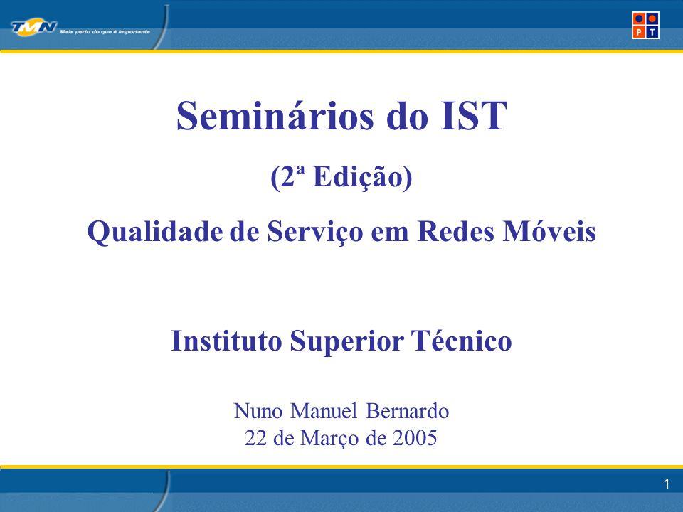 1 Seminários do IST (2ª Edição) Qualidade de Serviço em Redes Móveis Instituto Superior Técnico Nuno Manuel Bernardo 22 de Março de 2005