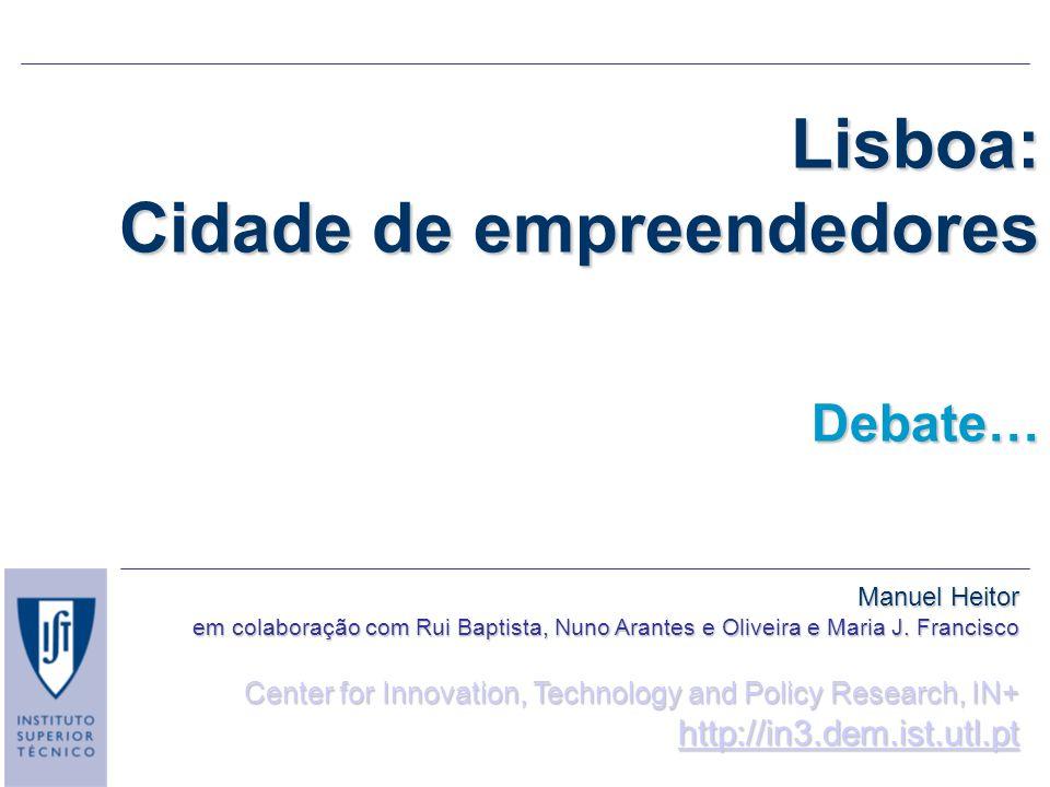 Lisboa: Cidade de empreendedores Debate… Manuel Heitor em colaboração com Rui Baptista, Nuno Arantes e Oliveira e Maria J. Francisco Center for Innova