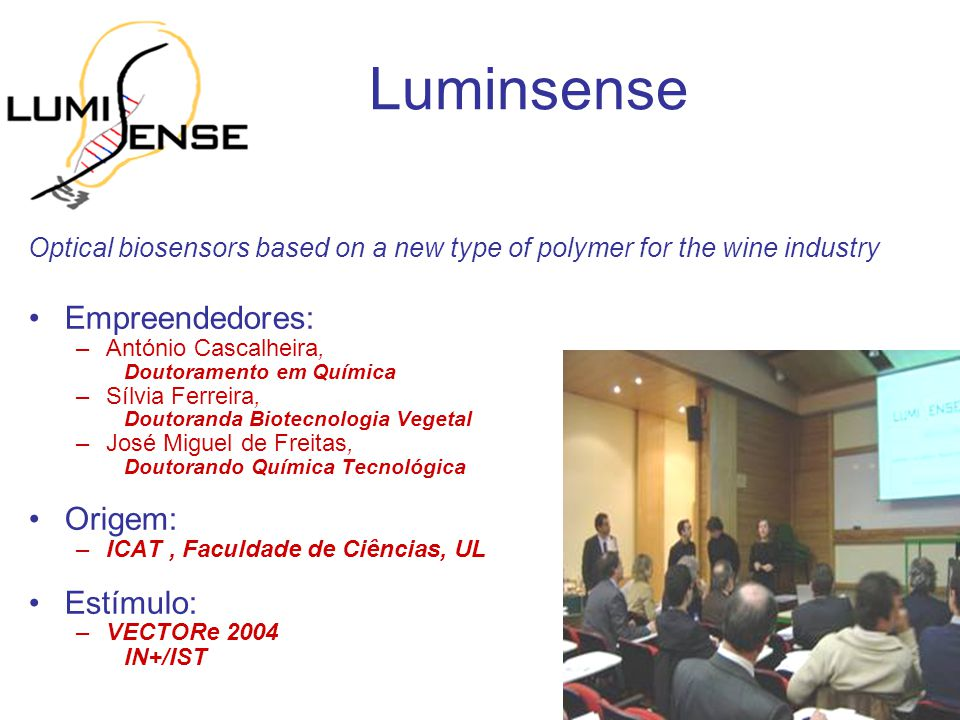Luminsense Optical biosensors based on a new type of polymer for the wine industry Empreendedores: –António Cascalheira, Doutoramento em Química –Sílv