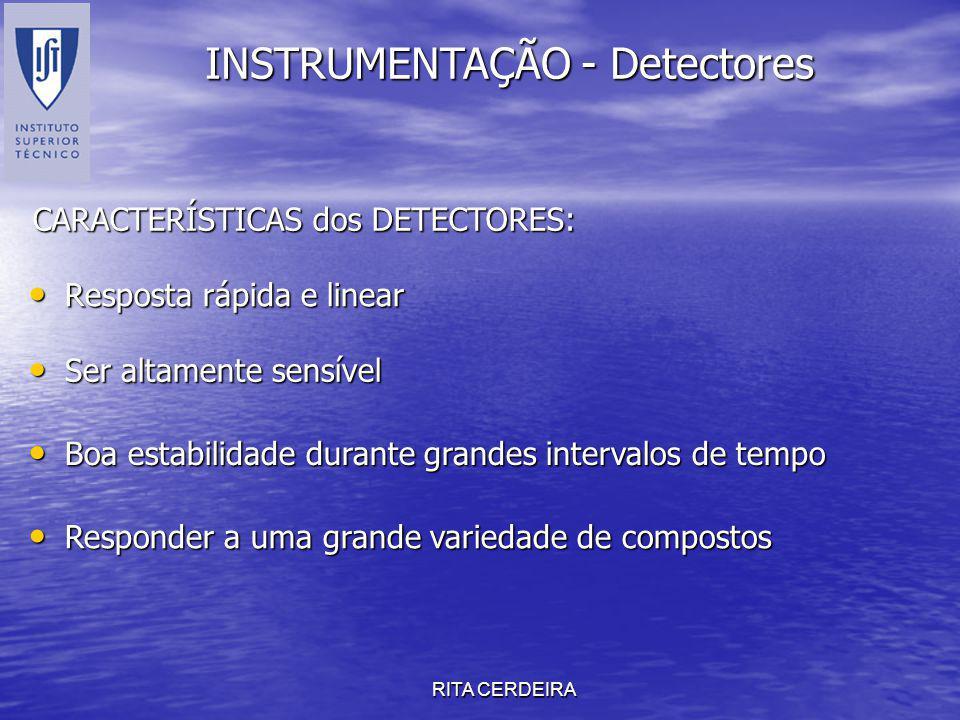 RITA CERDEIRA INSTRUMENTAÇÃO - Detectores Resposta rápida e linear Resposta rápida e linear CARACTERÍSTICAS dos DETECTORES: Ser altamente sensível Ser