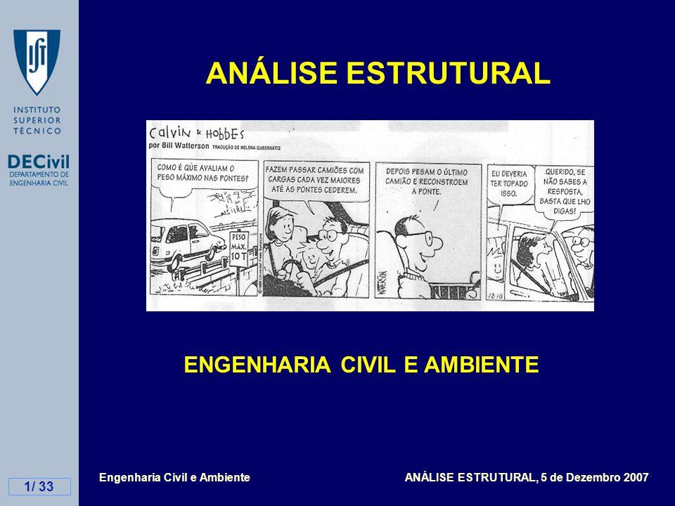 Engenharia Civil e Ambiente ANÁLISE ESTRUTURAL, 5 de Dezembro 2007 1/ 33 ANÁLISE ESTRUTURAL ENGENHARIA CIVIL E AMBIENTE