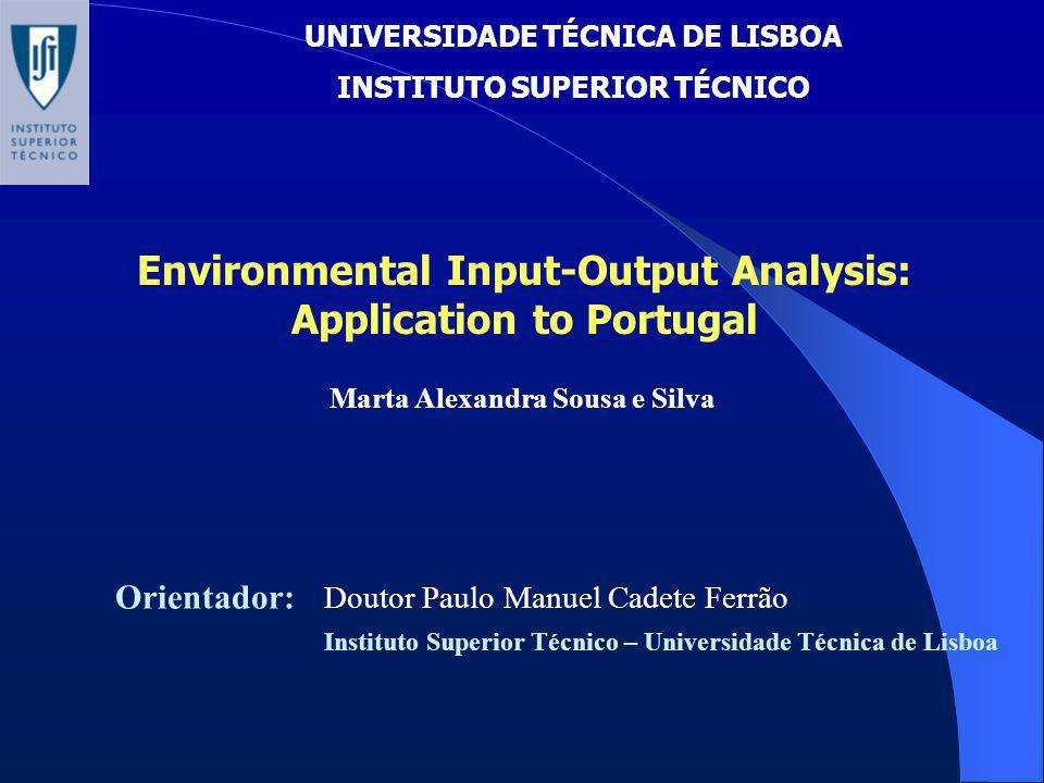 Environmental Input-Output Analysis: Application to Portugal UNIVERSIDADE TÉCNICA DE LISBOA INSTITUTO SUPERIOR TÉCNICO Marta Alexandra Sousa e Silva O