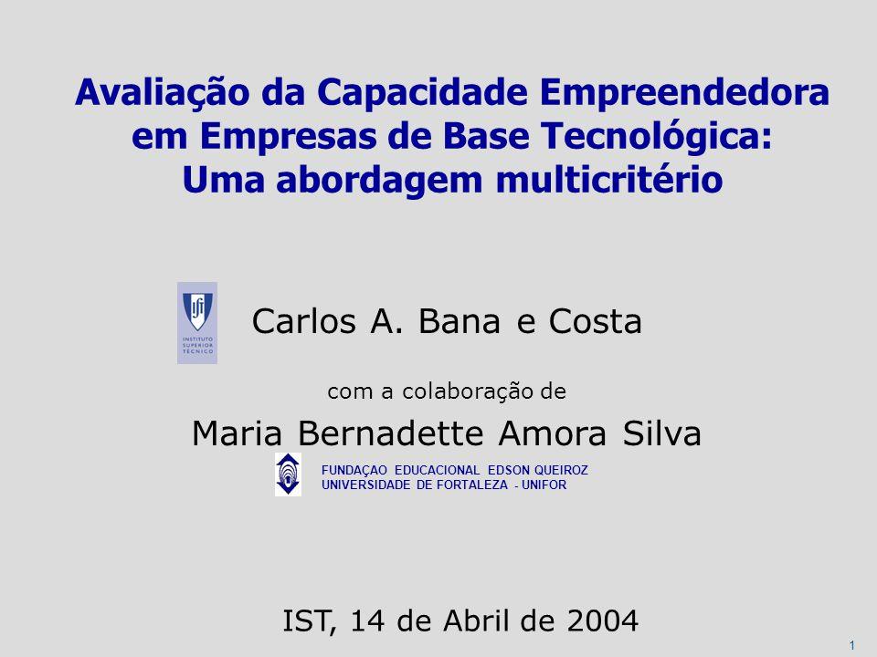 1 Carlos A. Bana e Costa com a colaboração de Maria Bernadette Amora Silva Avaliação da Capacidade Empreendedora em Empresas de Base Tecnológica: Uma