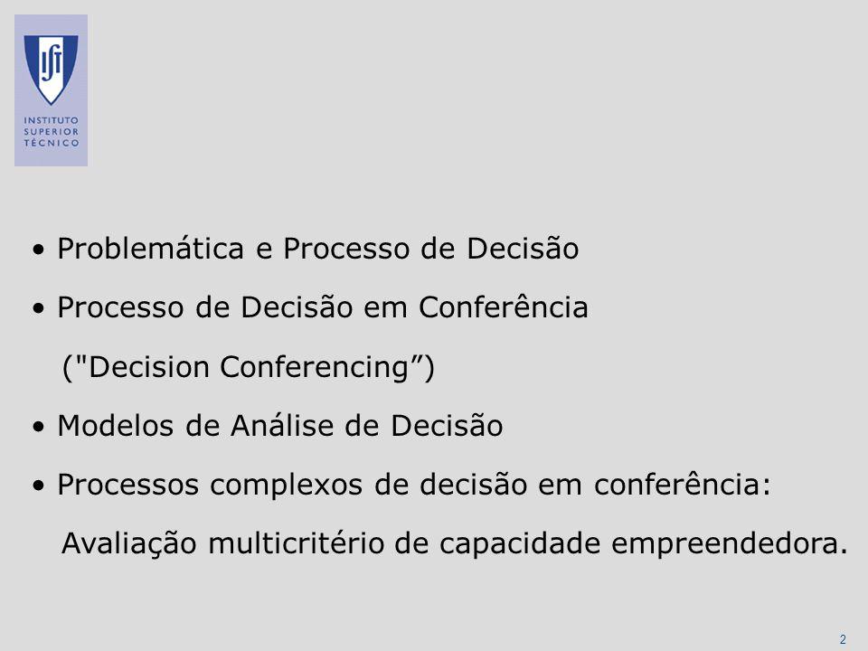33 Requisite Model Tão simples quanto possível suficiente em forma e conteúdo para ajudar a resolver o problema Resultados do modelo intuição revisões, alterações contributos, novas intuições Lawrence Phillips (1984) A theory of requisite decision models Acta Psychologica