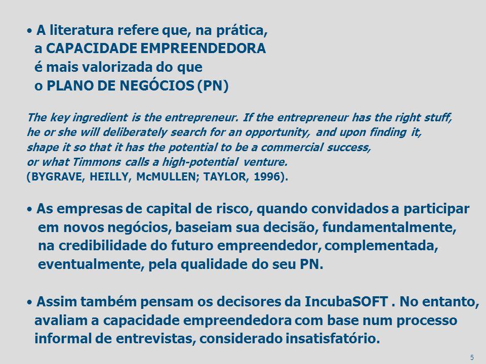 5 A literatura refere que, na prática, a CAPACIDADE EMPREENDEDORA é mais valorizada do que o PLANO DE NEGÓCIOS (PN) The key ingredient is the entrepre