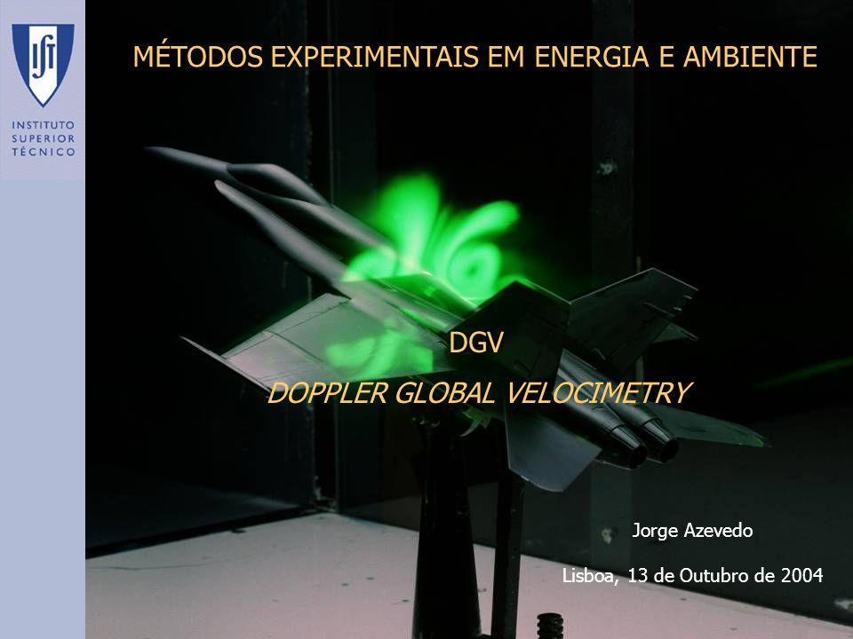 Características 340 < T < 380 K 310 < T 12 < 325 K Precisão ± 0.5 K d = 7.5 cm 10 < L < 20 cm Componentes: Células de Iodo DOPPLER GLOBAL VELOCIMETRY Sistemas DGV Starved Cell Design
