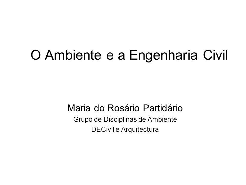 O Ambiente e a Engenharia Civil Maria do Rosário Partidário Grupo de Disciplinas de Ambiente DECivil e Arquitectura