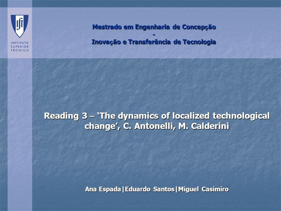 Mestrado em Engenharia de Concep ç ão - Inova ç ão e Transferência de Tecnologia Reading 3 – The dynamics of localized technological change, C.
