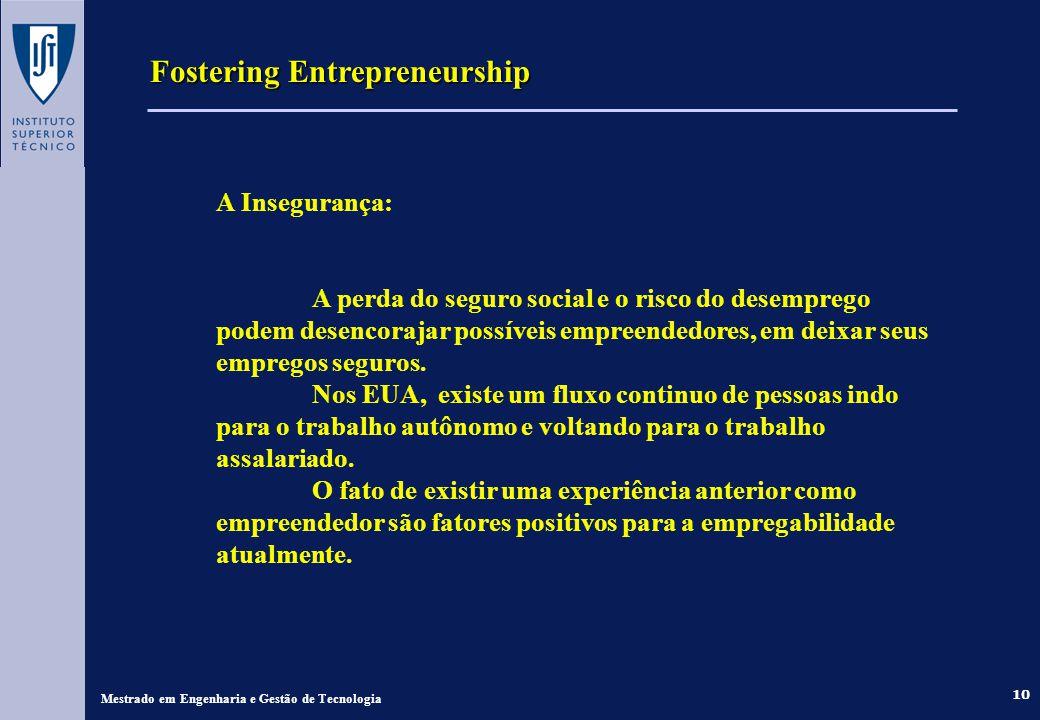 10 Fostering Entrepreneurship Mestrado em Engenharia e Gestão de Tecnologia A Insegurança: A perda do seguro social e o risco do desemprego podem dese