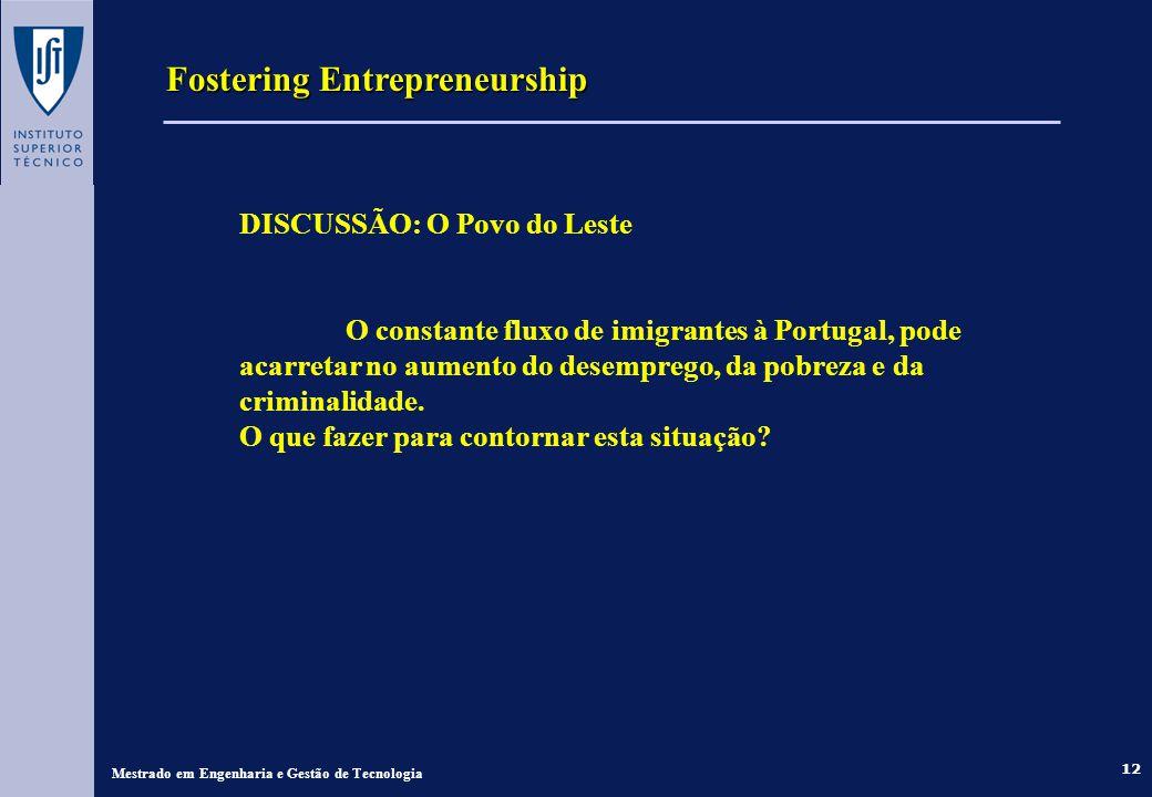 12 Fostering Entrepreneurship Mestrado em Engenharia e Gestão de Tecnologia DISCUSSÃO: O Povo do Leste O constante fluxo de imigrantes à Portugal, pode acarretar no aumento do desemprego, da pobreza e da criminalidade.
