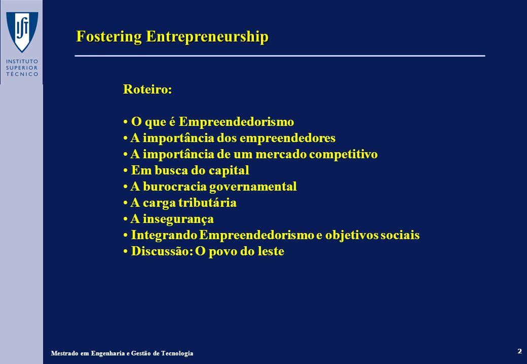2 Fostering Entrepreneurship Mestrado em Engenharia e Gestão de Tecnologia Roteiro: O que é Empreendedorismo A importância dos empreendedores A import