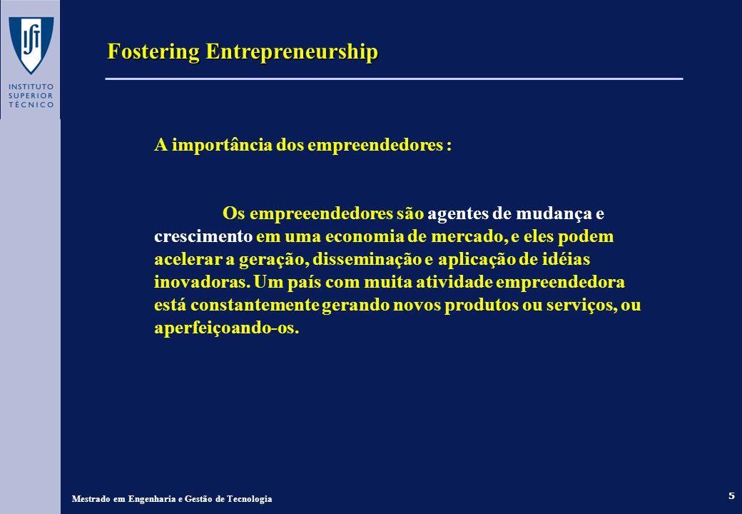 5 Fostering Entrepreneurship Mestrado em Engenharia e Gestão de Tecnologia A importância dos empreendedores : Os empreeendedores são agentes de mudança e crescimento em uma economia de mercado, e eles podem acelerar a geração, disseminação e aplicação de idéias inovadoras.