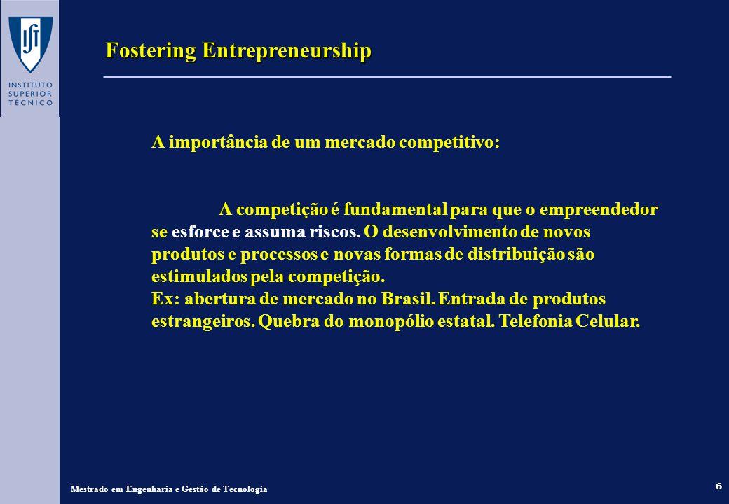 6 Fostering Entrepreneurship Mestrado em Engenharia e Gestão de Tecnologia A importância de um mercado competitivo: A competição é fundamental para que o empreendedor se esforce e assuma riscos.