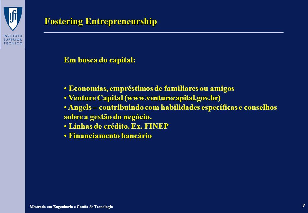 7 Fostering Entrepreneurship Mestrado em Engenharia e Gestão de Tecnologia Em busca do capital: Economias, empréstimos de familiares ou amigos Venture