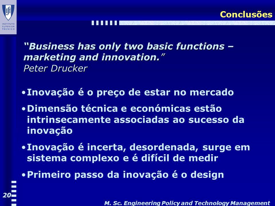 M. Sc. Engineering Policy and Technology Management 20 Conclusões Inovação é o preço de estar no mercado Dimensão técnica e económicas estão intrinsec