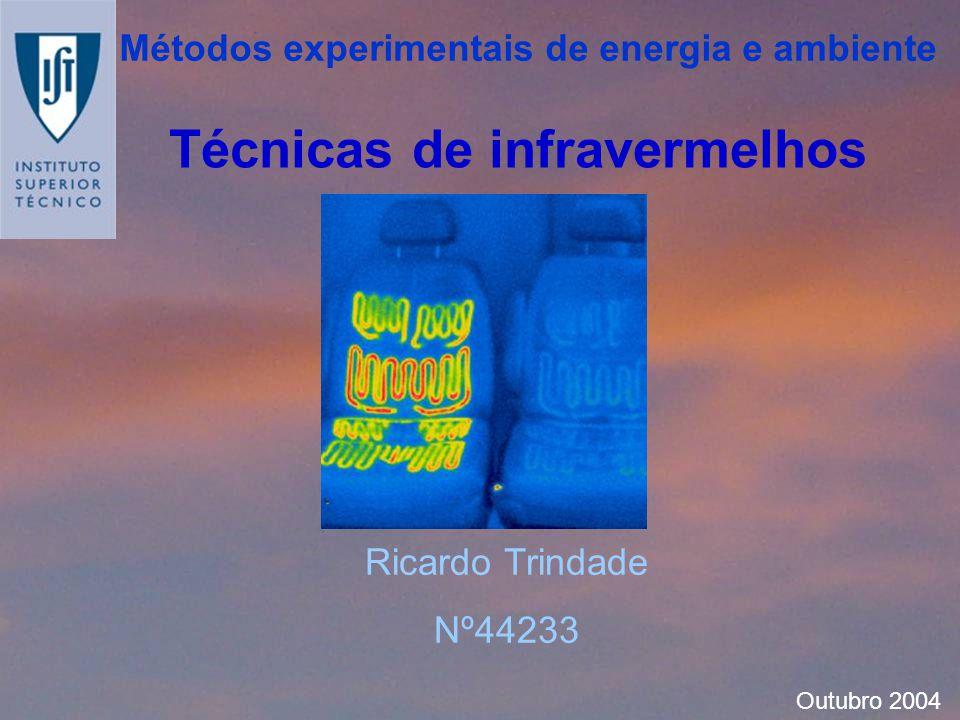 Técnicas de infravermelhos Ricardo Trindade Nº44233 Outubro 2004 Métodos experimentais de energia e ambiente