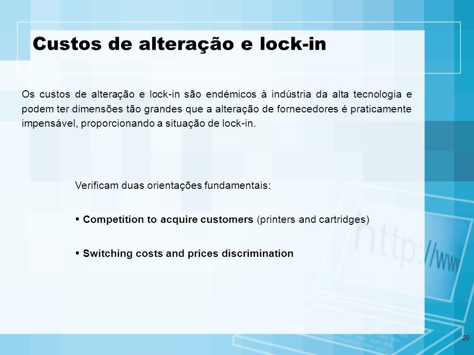 20 Custos de alteração e lock-in Os custos de alteração e lock-in são endémicos à indústria da alta tecnologia e podem ter dimensões tão grandes que a