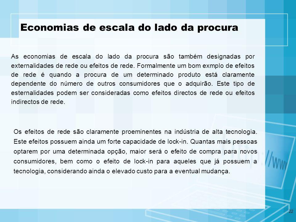 22 Economias de escala do lado da procura As economias de escala do lado da procura são também designadas por externalidades de rede ou efeitos de red