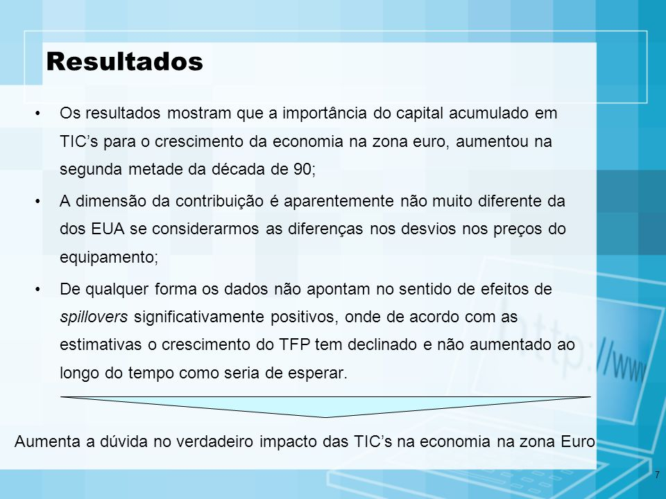 7 Resultados Os resultados mostram que a importância do capital acumulado em TICs para o crescimento da economia na zona euro, aumentou na segunda met