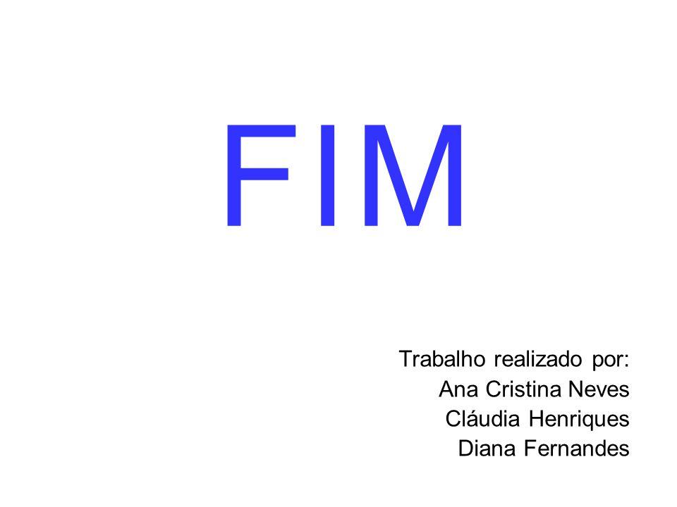 Trabalho realizado por: Ana Cristina Neves Cláudia Henriques Diana Fernandes F IM