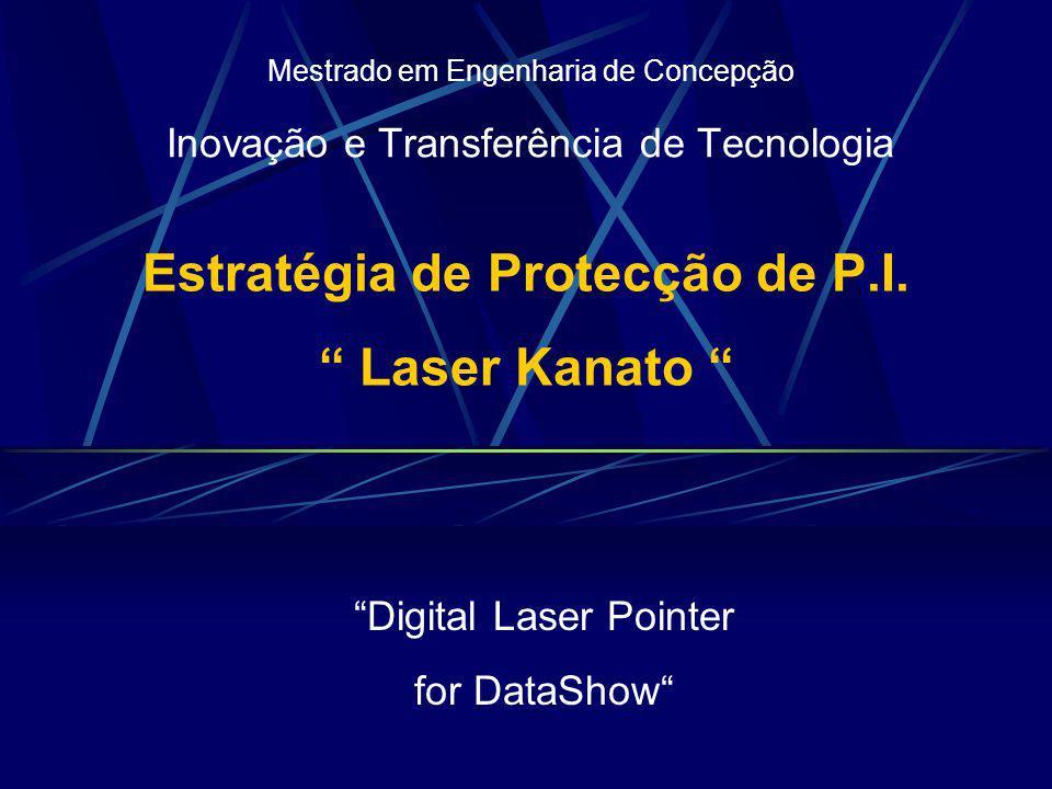 Estratégia de Protecção de P.I. Laser Kanato Mestrado em Engenharia de Concepção Inovação e Transferência de Tecnologia Digital Laser Pointer for Data