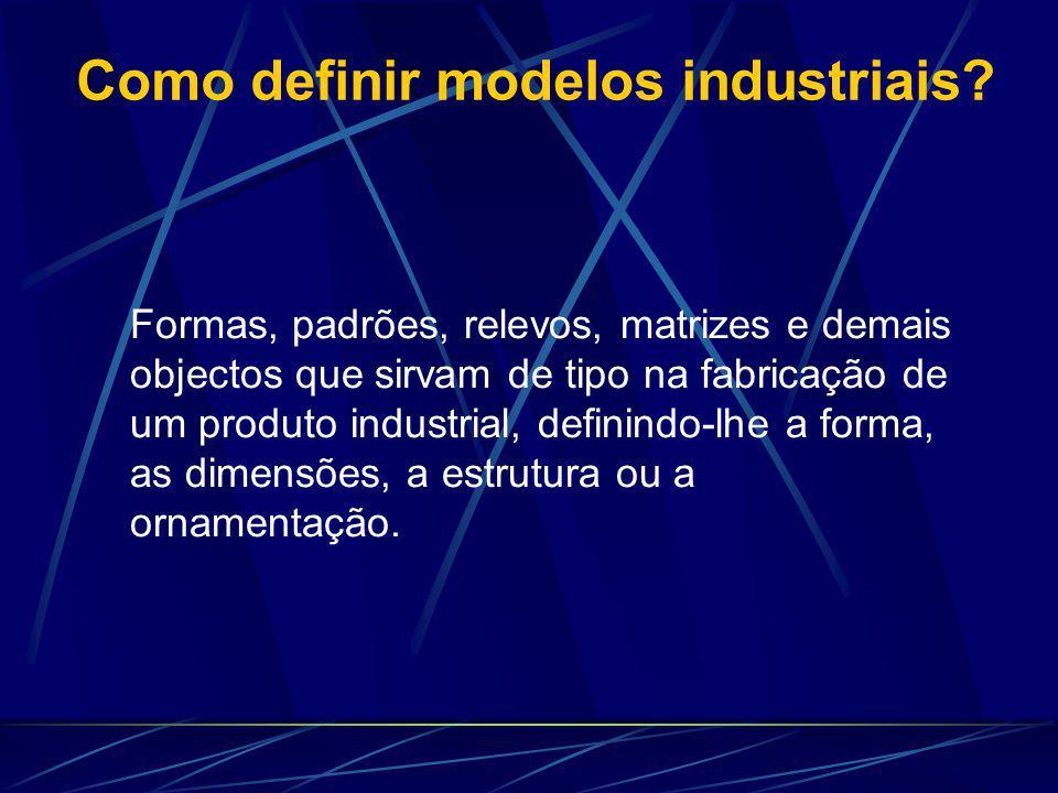 Como definir modelos industriais? Formas, padrões, relevos, matrizes e demais objectos que sirvam de tipo na fabricação de um produto industrial, defi